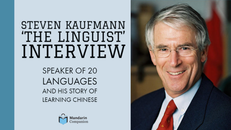 Interview with Steven Kaufmann: 'The Linguist,' Speaker of 20 Languages, & How He Learned Chinese